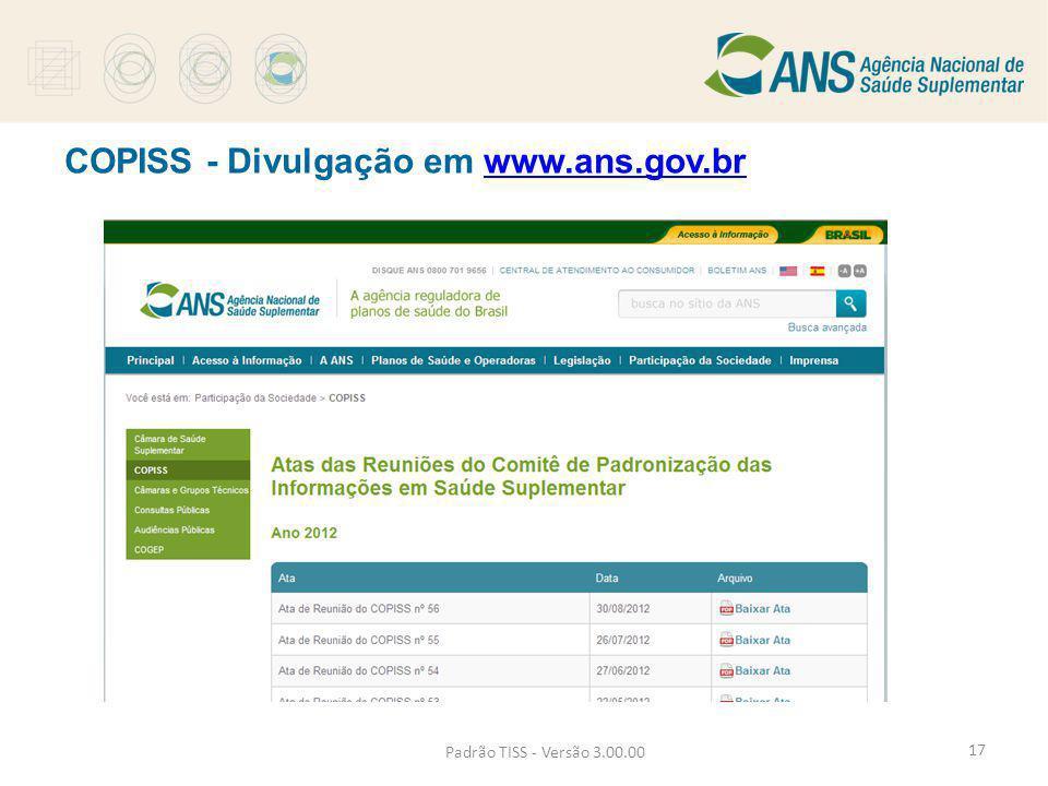 Padrão TISS - Versão 3.00.00 COPISS - Divulgação em www.ans.gov.brwww.ans.gov.br 17