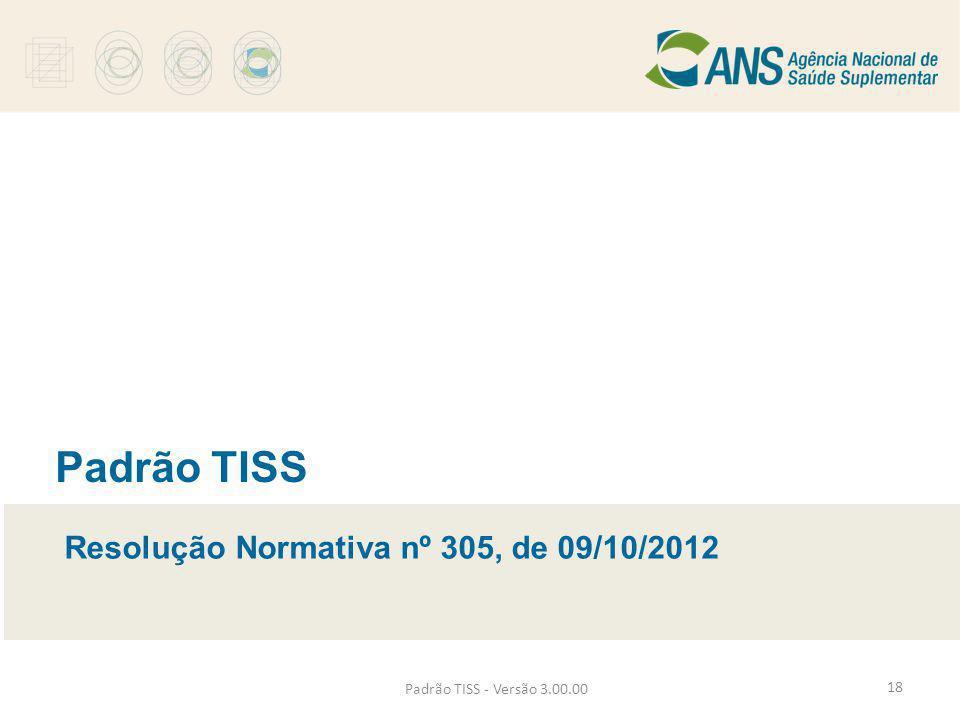 Padrão TISS - Versão 3.00.00 Padrão TISS Resolução Normativa nº 305, de 09/10/2012 18