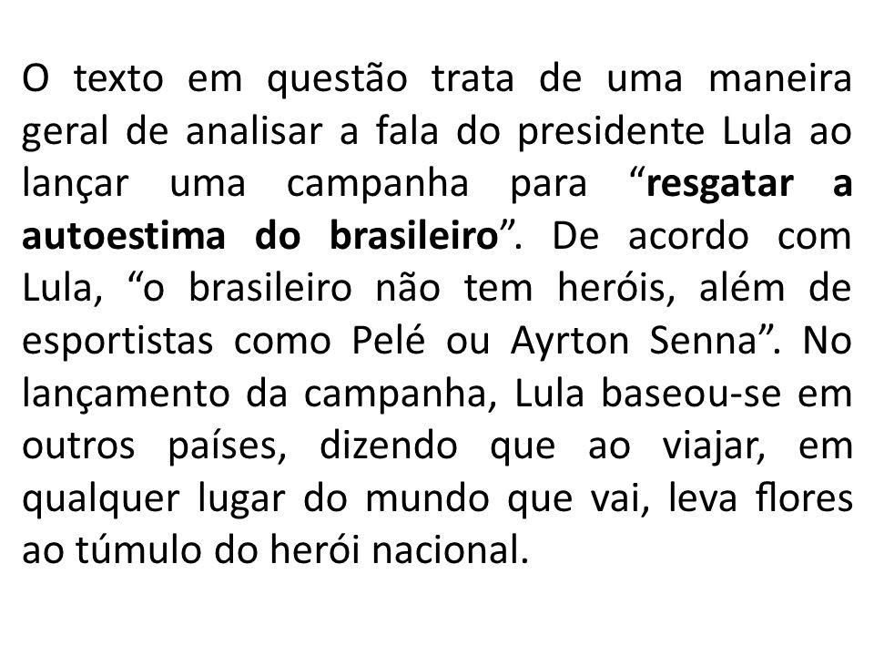 """O texto em questão trata de uma maneira geral de analisar a fala do presidente Lula ao lançar uma campanha para """"resgatar a autoestima do brasileiro""""."""