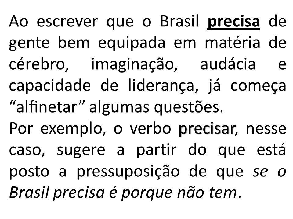 """Ao escrever que o Brasil precisa de gente bem equipada em matéria de cérebro, imaginação, audácia e capacidade de liderança, já começa """"alfinetar"""" algu"""