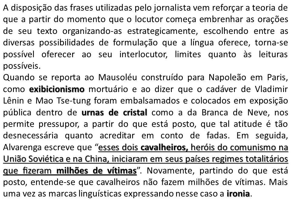 A disposição das frases utilizadas pelo jornalista vem reforçar a teoria de que a partir do momento que o locutor começa embrenhar as orações de seu t