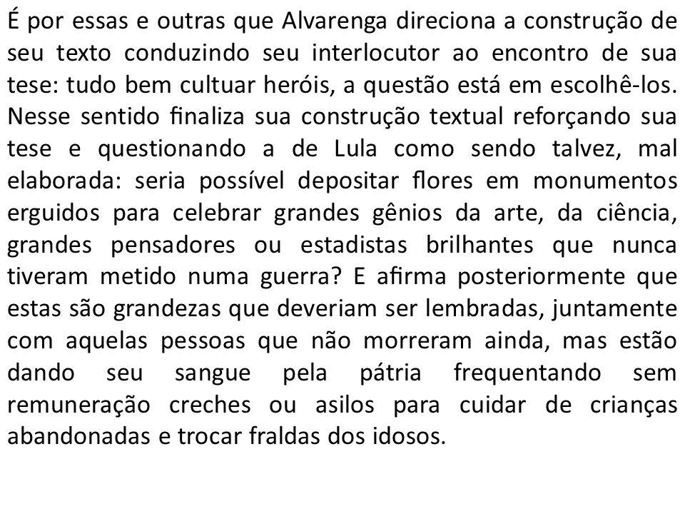 É por essas e outras que Alvarenga direciona a construção de seu texto conduzindo seu interlocutor ao encontro de sua tese: tudo bem cultuar heróis, a