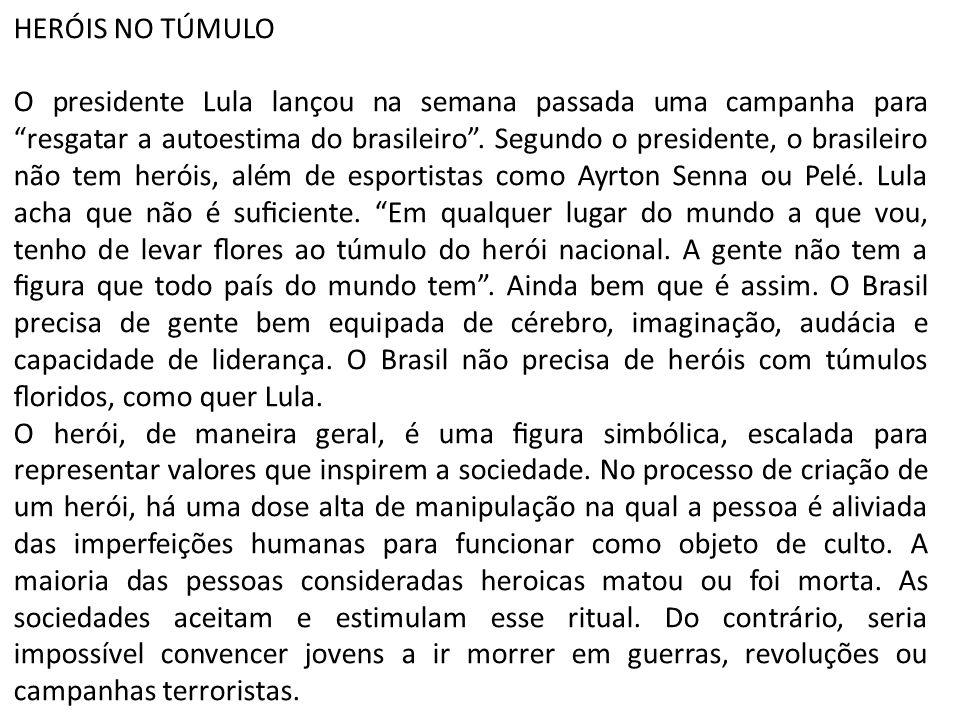 """HERÓIS NO TÚMULO O presidente Lula lançou na semana passada uma campanha para """"resgatar a autoestima do brasileiro"""". Segundo o presidente, o brasileir"""