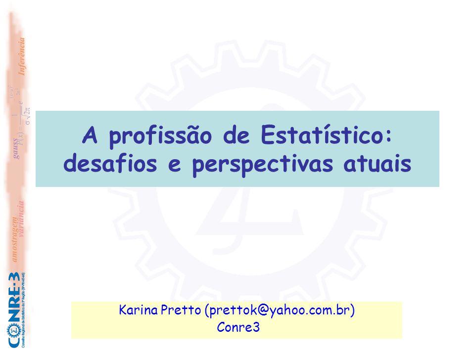A profissão de Estatístico: desafios e perspectivas atuais Karina Pretto (prettok@yahoo.com.br) Conre3