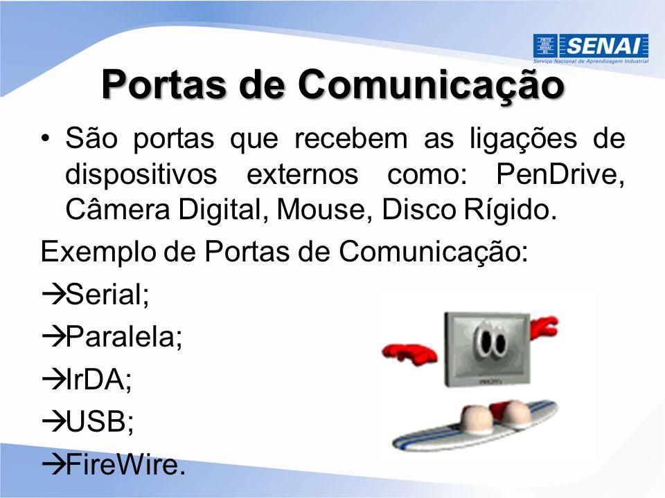 Portas de Comunicação •São portas que recebem as ligações de dispositivos externos como: PenDrive, Câmera Digital, Mouse, Disco Rígido. Exemplo de Por