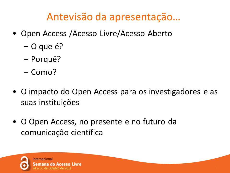 Antevisão da apresentação… •Open Access /Acesso Livre/Acesso Aberto –O que é.
