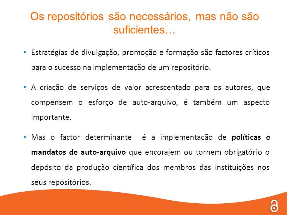 Os repositórios são necessários, mas não são suficientes… • Estratégias de divulgação, promoção e formação são factores críticos para o sucesso na implementação de um repositório.