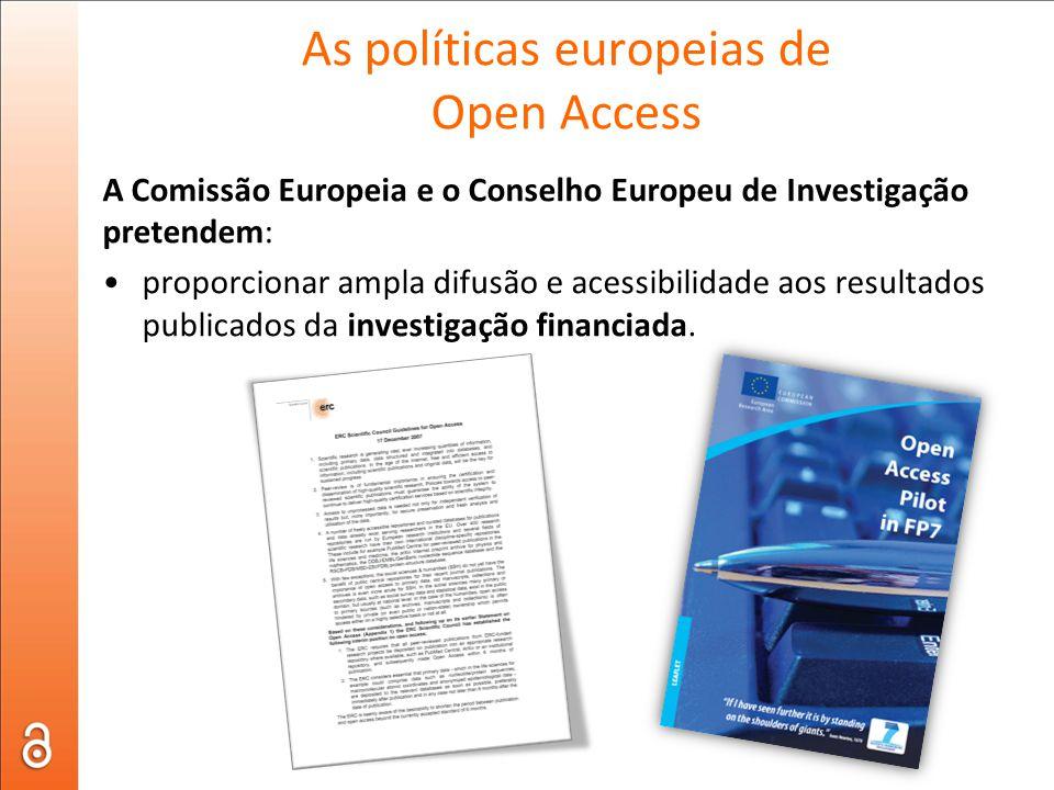 As políticas europeias de Open Access A Comissão Europeia e o Conselho Europeu de Investigação pretendem: •proporcionar ampla difusão e acessibilidade aos resultados publicados da investigação financiada.