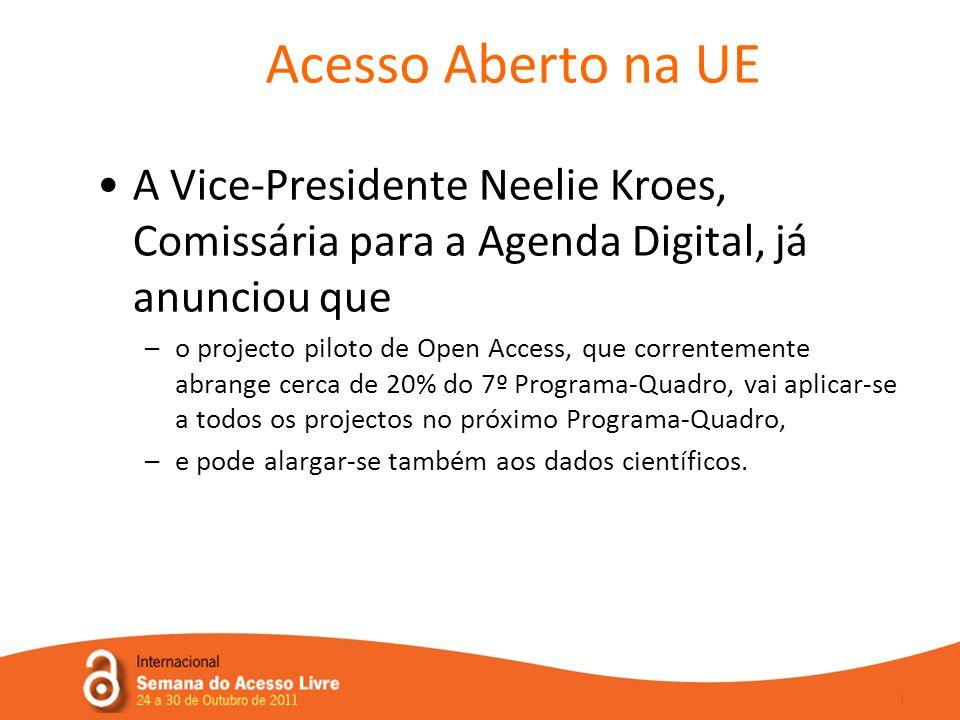 Acesso Aberto na UE •A Vice-Presidente Neelie Kroes, Comissária para a Agenda Digital, já anunciou que –o projecto piloto de Open Access, que correntemente abrange cerca de 20% do 7º Programa-Quadro, vai aplicar-se a todos os projectos no próximo Programa-Quadro, –e pode alargar-se também aos dados científicos.