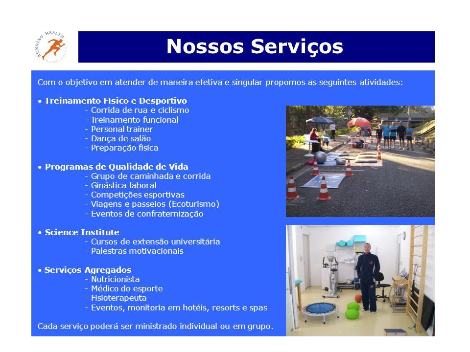 Nossos Serviços Com o objetivo em atender de maneira efetiva e singular propomos as seguintes atividades: • Treinamento Físico e Desportivo - Corrida