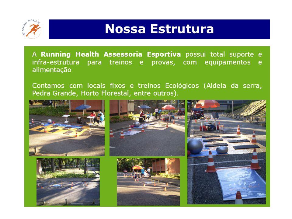 Nossa Estrutura A Running Health Assessoria Esportiva possui total suporte e infra-estrutura para treinos e provas, com equipamentos e alimentação Con