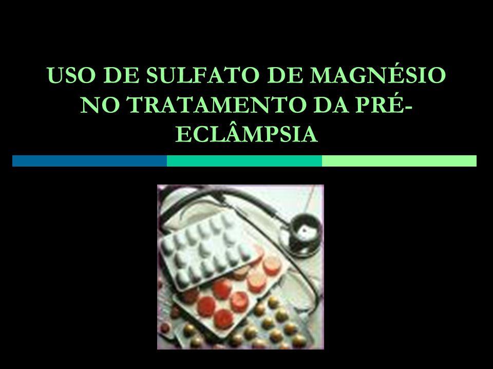 USO DE SULFATO DE MAGNÉSIO NO TRATAMENTO DA PRÉ- ECLÂMPSIA