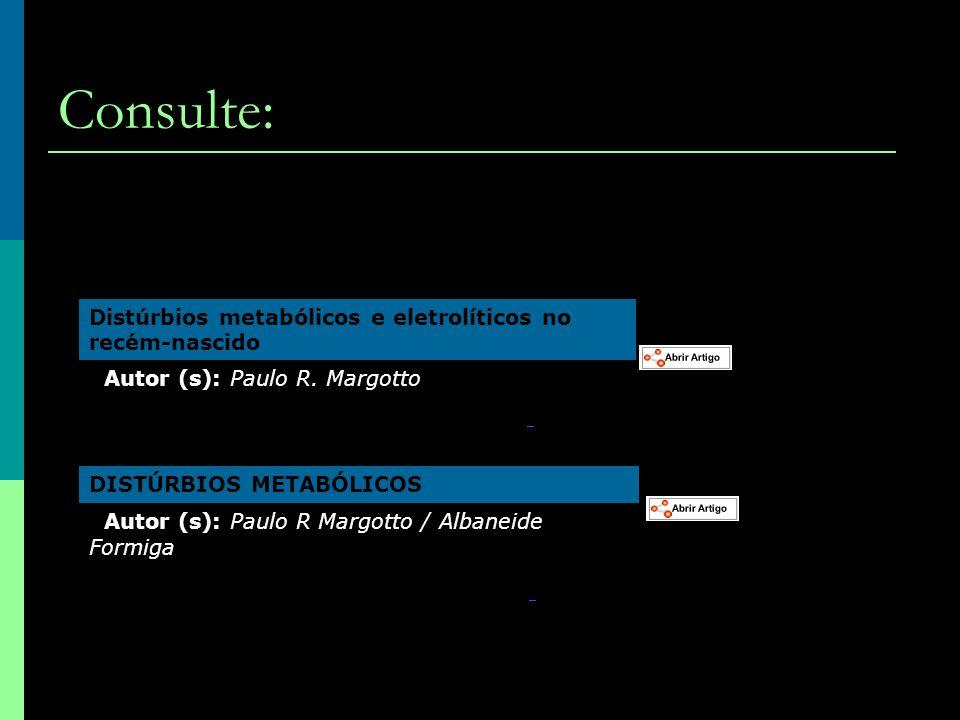 Consulte: Distúrbios metabólicos e eletrolíticos no recém-nascido Autor (s): Paulo R. Margotto DISTÚRBIOS METABÓLICOS Autor (s): Paulo R Margotto / Al