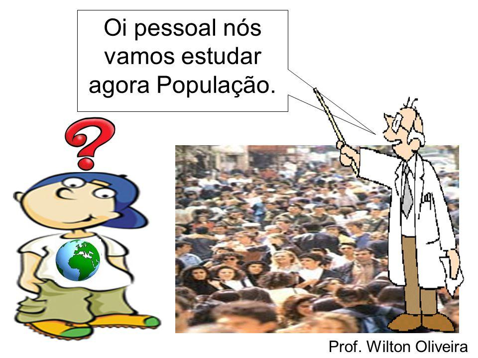 Prof. Wilton Oliveira Oi pessoal nós vamos estudar agora População.
