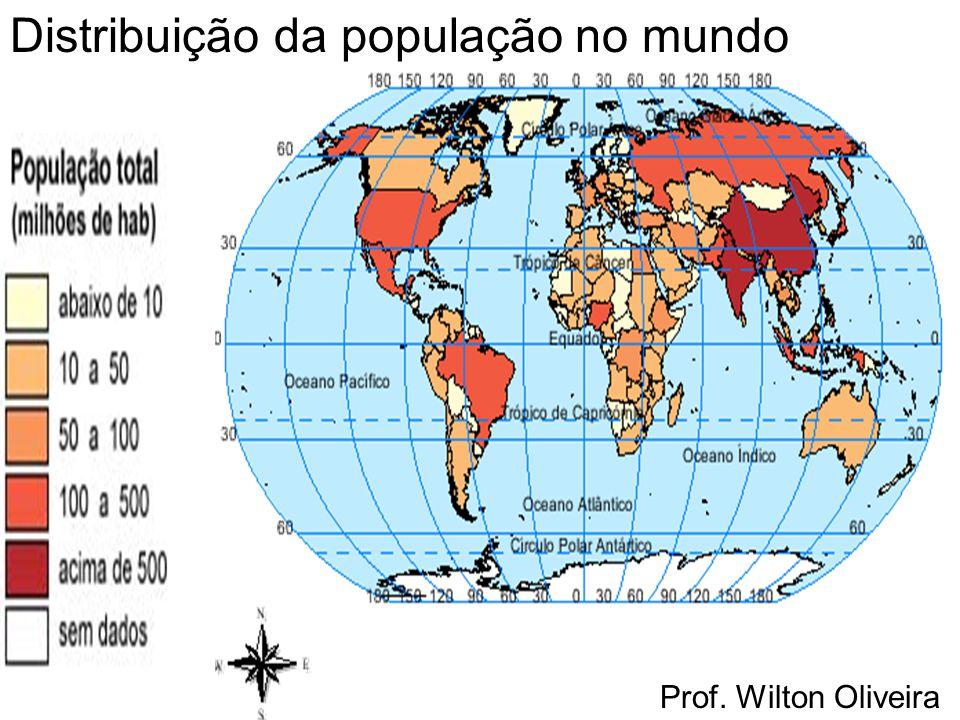 Prof. Wilton Oliveira Distribuição da população no mundo