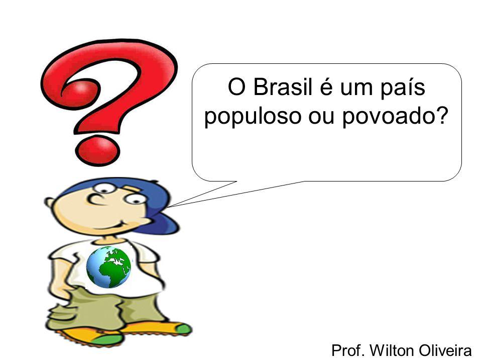 Prof. Wilton Oliveira O Brasil é um país populoso ou povoado?