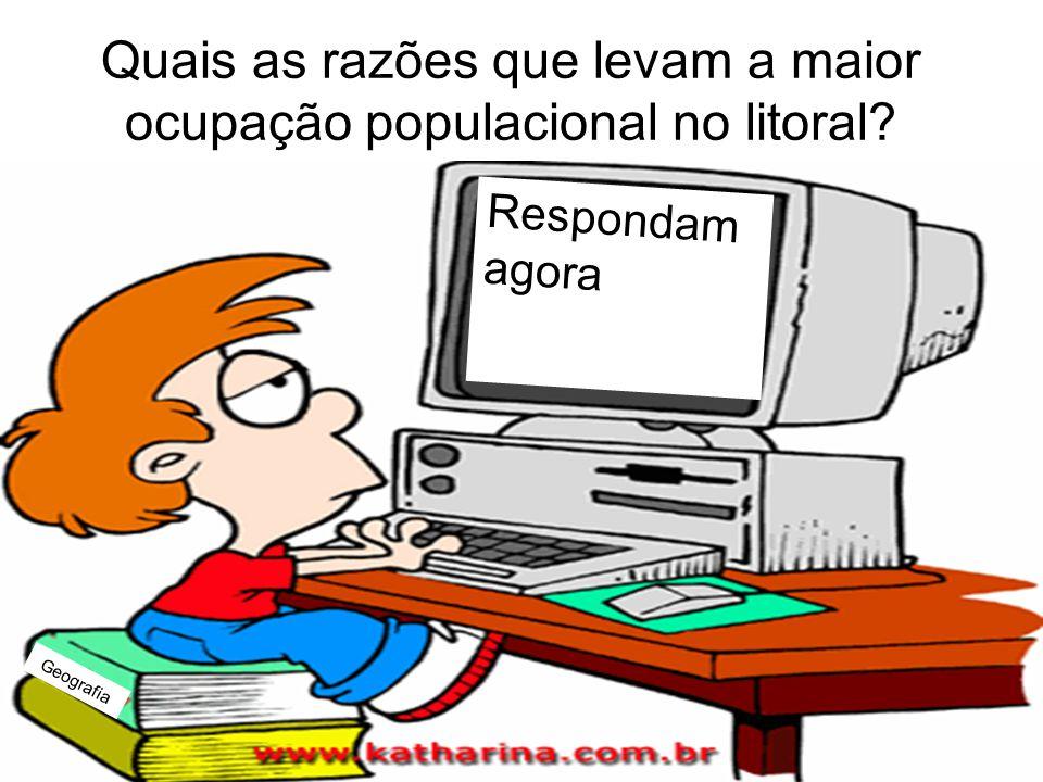 Prof. Wilton Oliveira Quais as razões que levam a maior ocupação populacional no litoral? Respondam agora Geografia