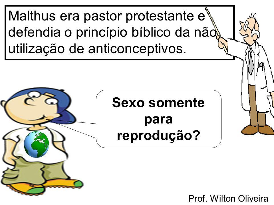 Prof. Wilton Oliveira Malthus era pastor protestante e defendia o princípio bíblico da não utilização de anticonceptivos. Sexo somente para reprodução