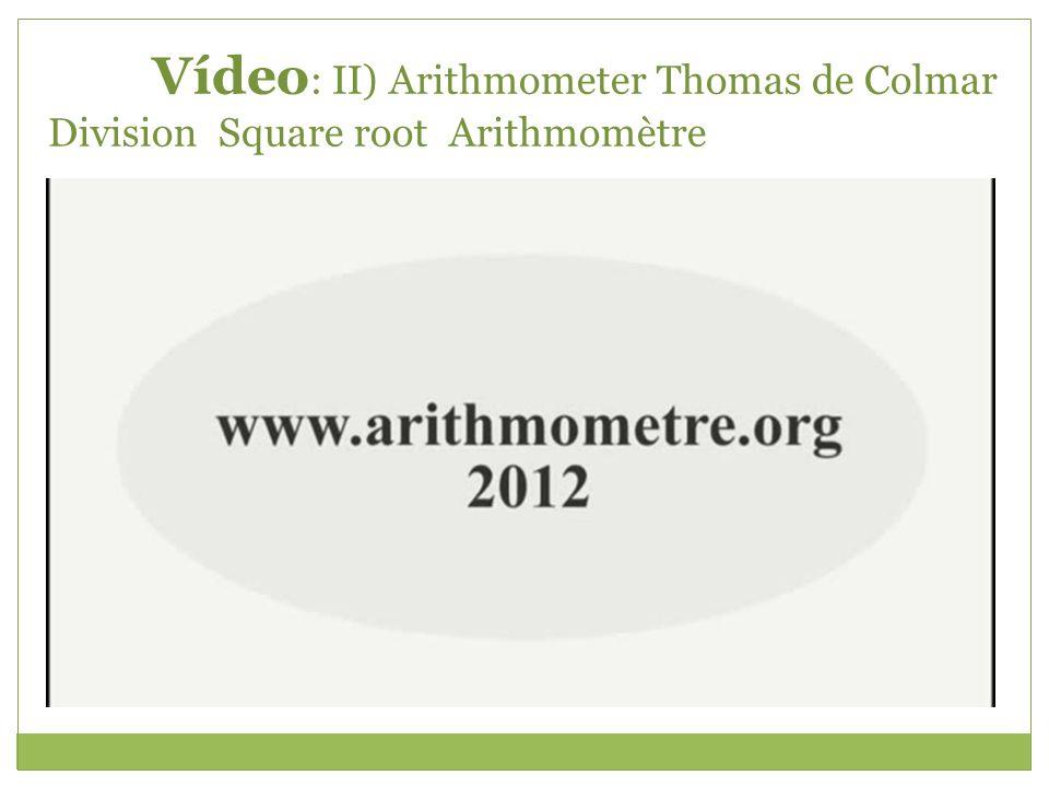 Vídeo : II) Arithmometer Thomas de Colmar Division Square root Arithmomètre