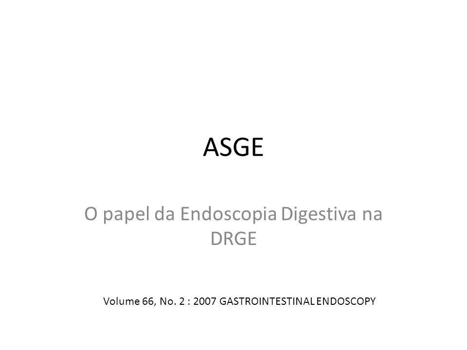 ASGE O papel da Endoscopia Digestiva na DRGE Volume 66, No. 2 : 2007 GASTROINTESTINAL ENDOSCOPY