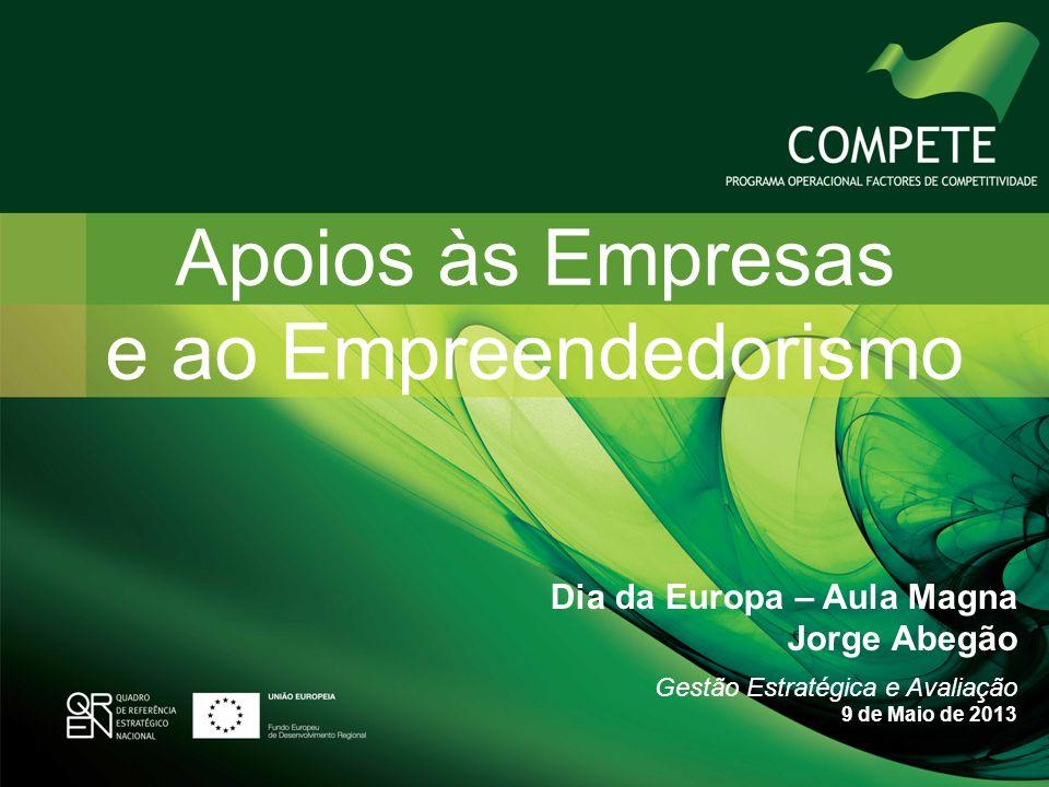 Apoios às Empresas e ao Empreendedorismo Dia da Europa – Aula Magna Jorge Abegão Gestão Estratégica e Avaliação 9 de Maio de 2013
