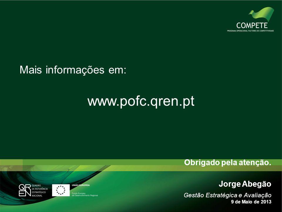 Obrigado pela atenção. Mais informações em: www.pofc.qren.pt Jorge Abegão Gestão Estratégica e Avaliação 9 de Maio de 2013