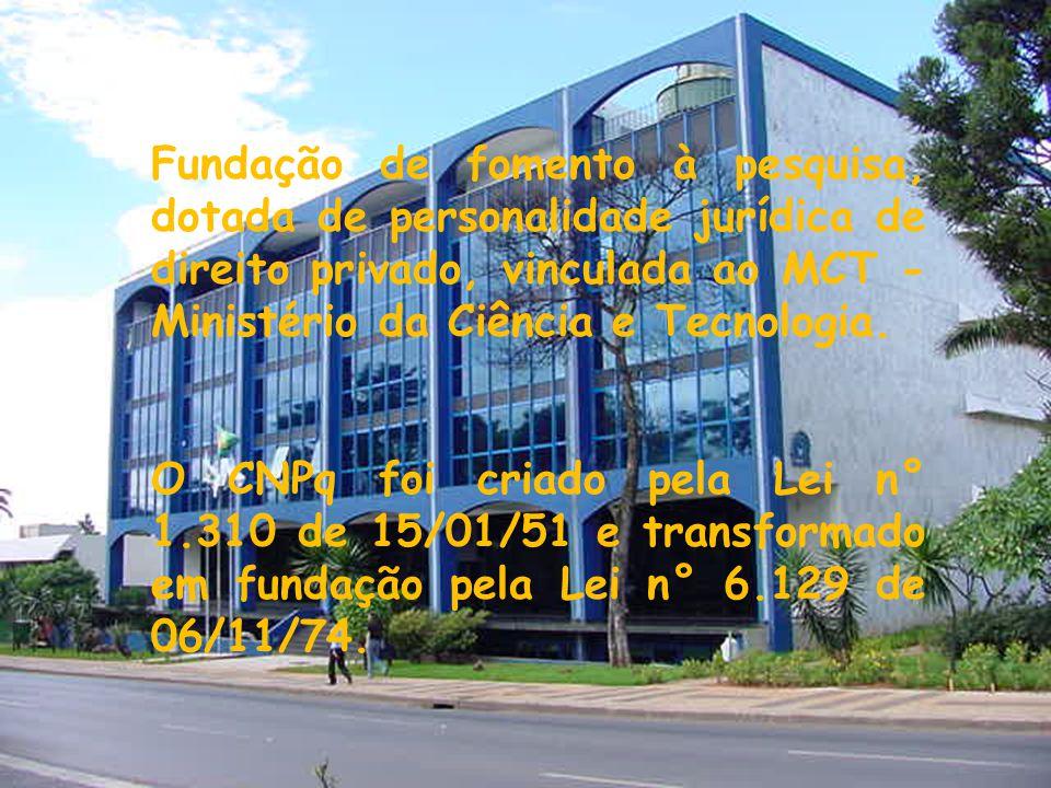 Fundação de fomento à pesquisa, dotada de personalidade jurídica de direito privado, vinculada ao MCT - Ministério da Ciência e Tecnologia. O CNPq foi