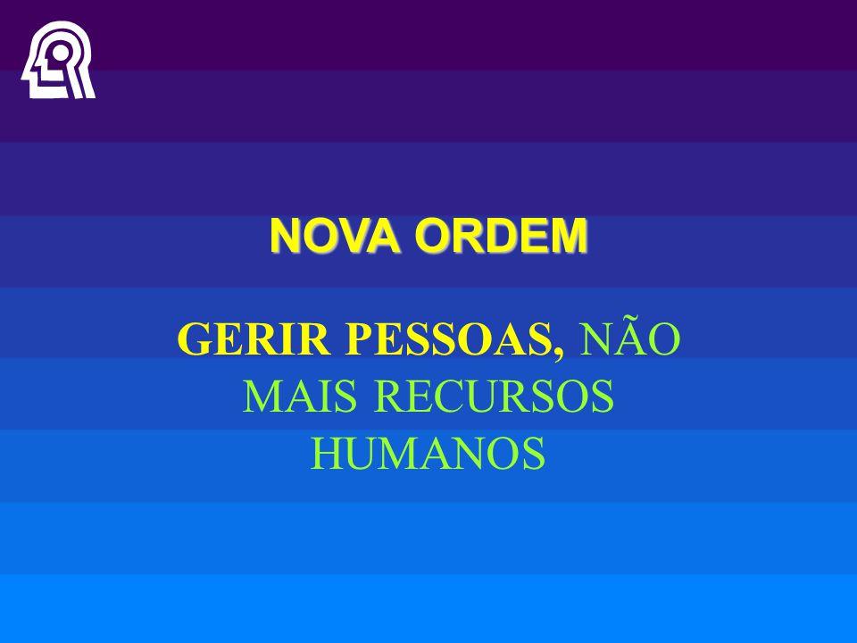 NOVA ORDEM GERIR PESSOAS, NÃO MAIS RECURSOS HUMANOS