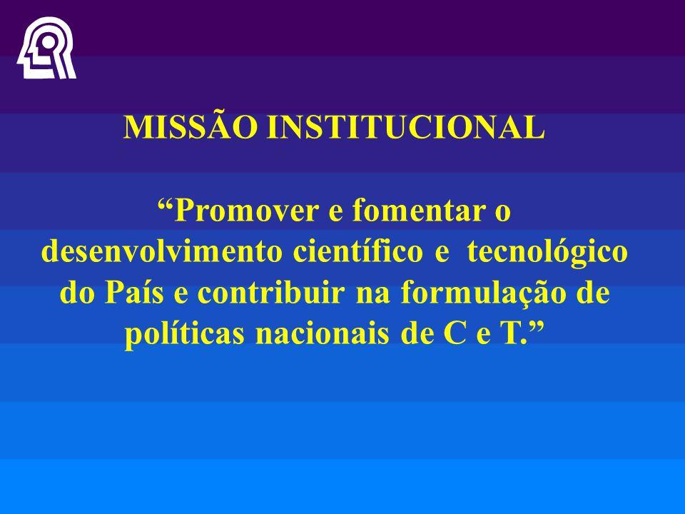 """MISSÃO INSTITUCIONAL """"Promover e fomentar o desenvolvimento científico e tecnológico do País e contribuir na formulação de políticas nacionais de C e"""