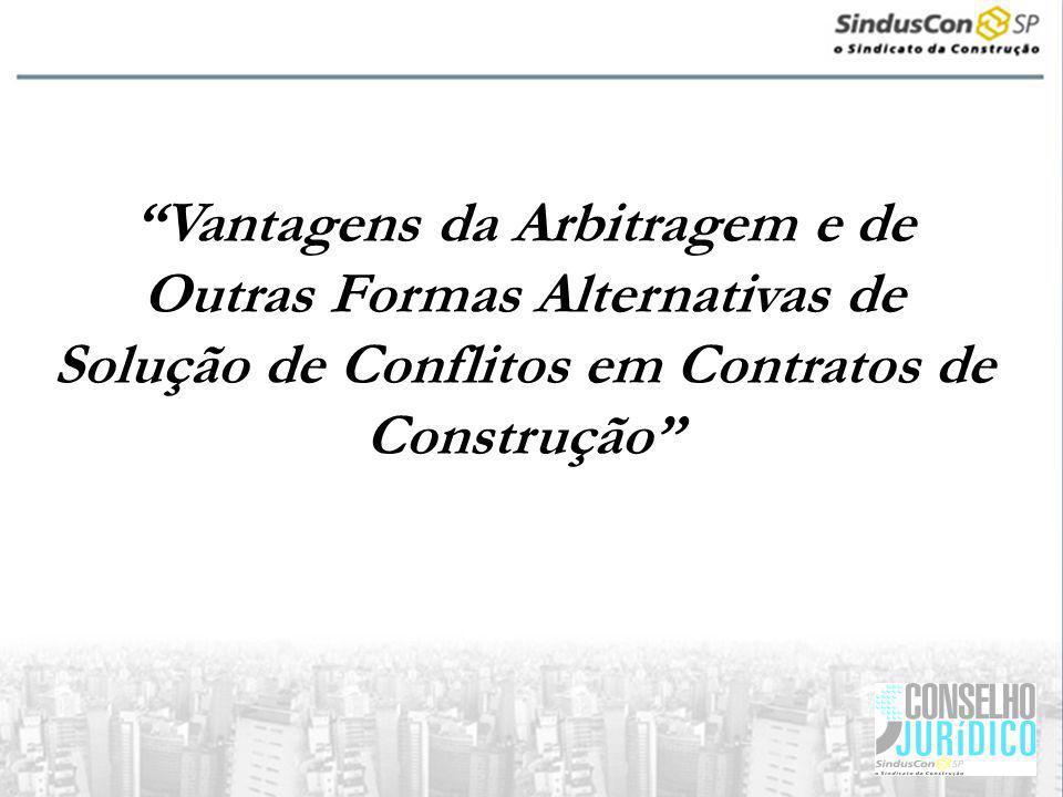 Vantagens da Arbitragem e de Outras Formas Alternativas de Solução de Conflitos em Contratos de Construção