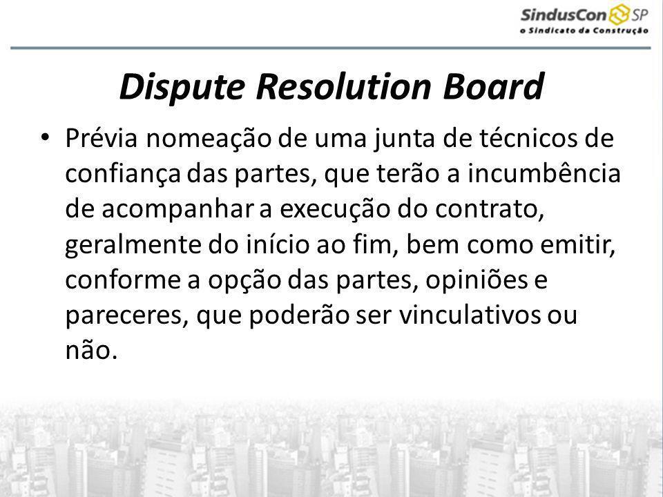 Dispute Resolution Board • Prévia nomeação de uma junta de técnicos de confiança das partes, que terão a incumbência de acompanhar a execução do contr
