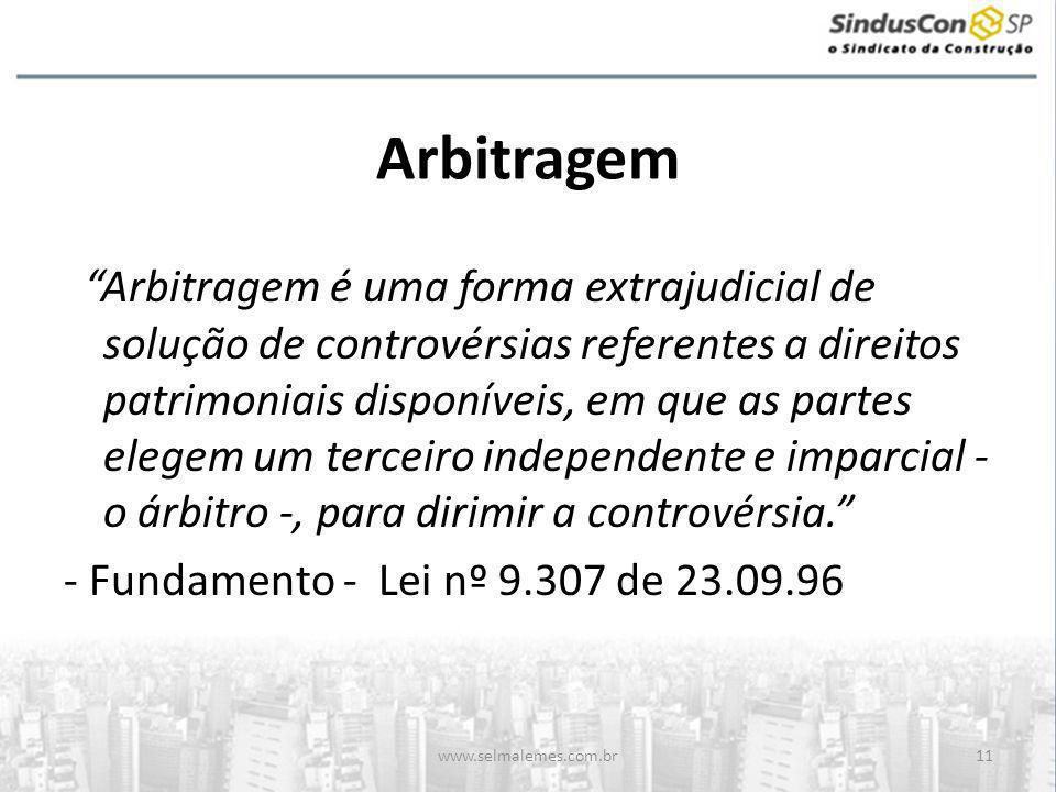 """www.selmalemes.com.br11 Arbitragem """"Arbitragem é uma forma extrajudicial de solução de controvérsias referentes a direitos patrimoniais disponíveis, e"""