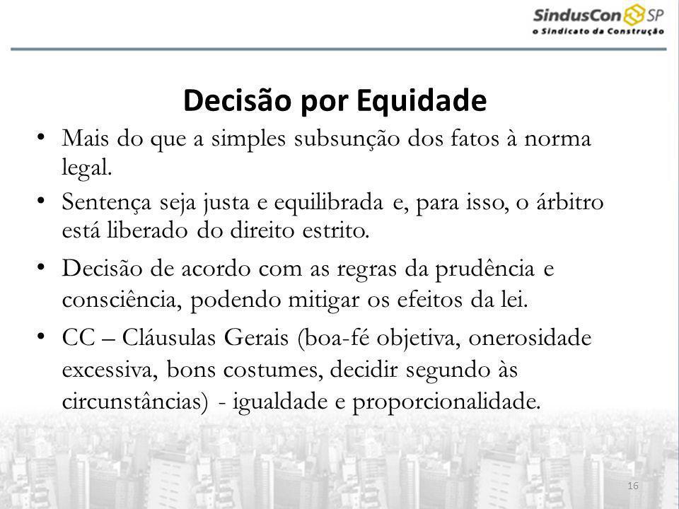 16 Decisão por Equidade • Mais do que a simples subsunção dos fatos à norma legal.