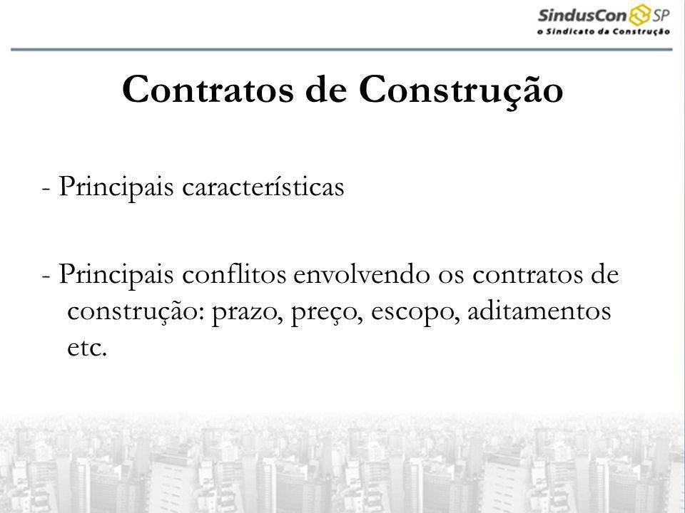 Contratos de Construção - Principais características - Principais conflitos envolvendo os contratos de construção: prazo, preço, escopo, aditamentos e