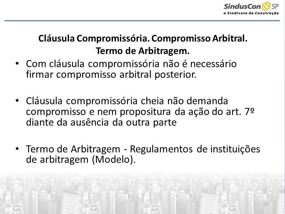 20 Cláusula Compromissória. Compromisso Arbitral. Termo de Arbitragem. • Com cláusula compromissória não é necessário firmar compromisso arbitral post