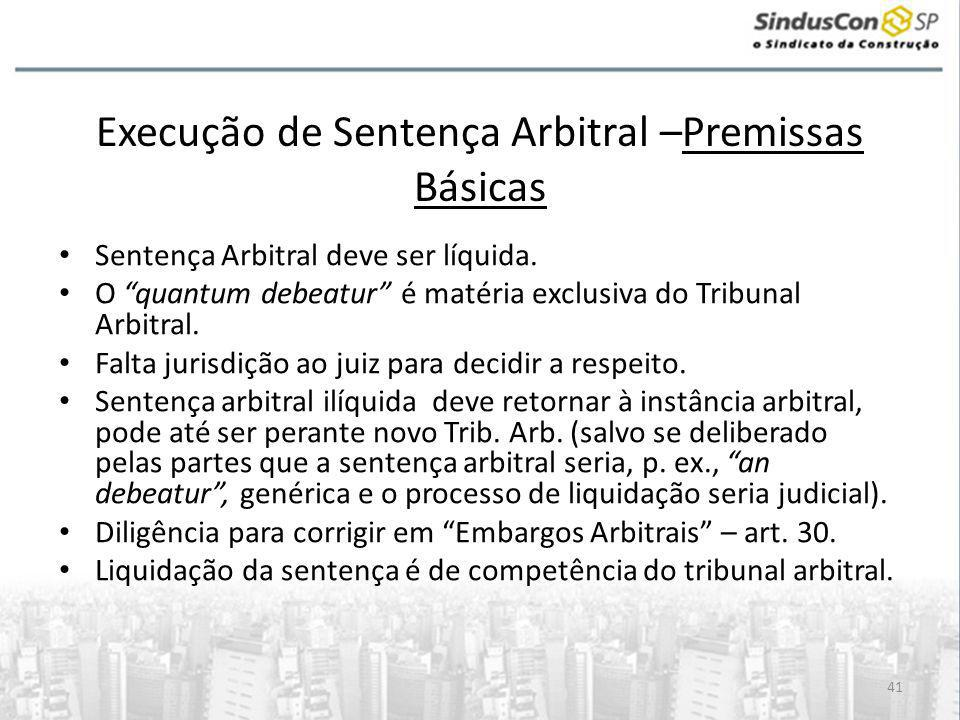 41 Execução de Sentença Arbitral –Premissas Básicas • Sentença Arbitral deve ser líquida.