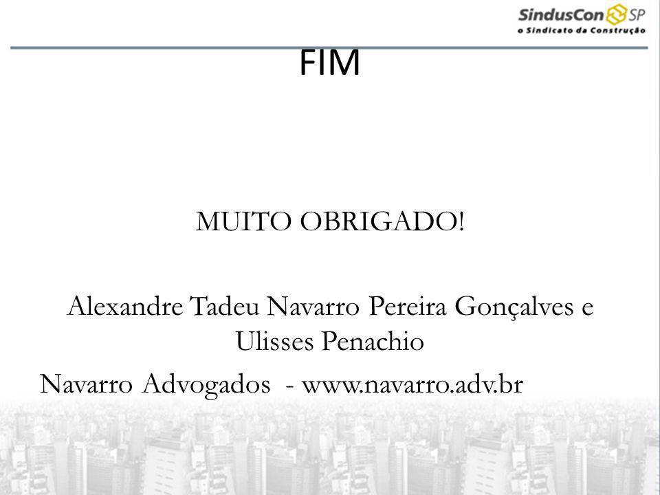 FIM MUITO OBRIGADO! Alexandre Tadeu Navarro Pereira Gonçalves e Ulisses Penachio Navarro Advogados - www.navarro.adv.br