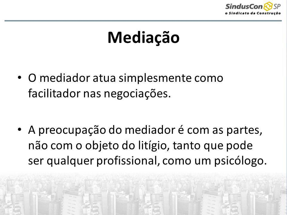 Mediação • O mediador atua simplesmente como facilitador nas negociações. • A preocupação do mediador é com as partes, não com o objeto do litígio, ta