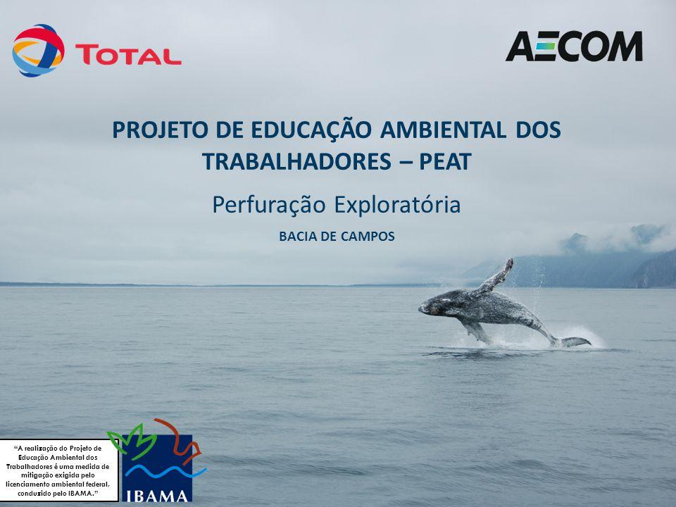 """PROJETO DE EDUCAÇÃO AMBIENTAL DOS TRABALHADORES – PEAT Perfuração Exploratória BACIA DE CAMPOS """"A realização do Projeto de Educação Ambiental dos Trab"""