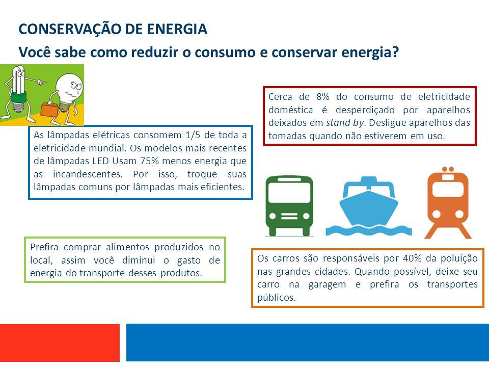 CONSERVAÇÃO DE ENERGIA Você sabe como reduzir o consumo e conservar energia? As lâmpadas elétricas consomem 1/5 de toda a eletricidade mundial. Os mod
