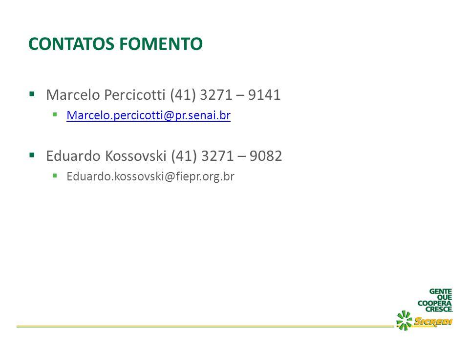 CONTATOS FOMENTO  Marcelo Percicotti (41) 3271 – 9141  Marcelo.percicotti@pr.senai.br Marcelo.percicotti@pr.senai.br  Eduardo Kossovski (41) 3271 –