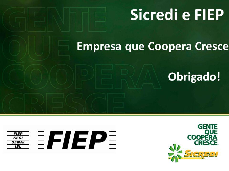 Sicredi e FIEP Empresa que Coopera Cresce! Obrigado!