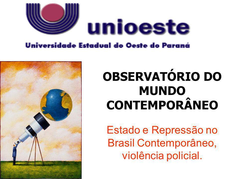 OBSERVATÓRIO DO MUNDO CONTEMPORÂNEO Estado e Repressão no Brasil Contemporâneo, violência policial.