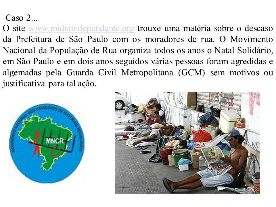 Caso 2... O site www.midiaindependente.org trouxe uma matéria sobre o descaso da Prefeitura de São Paulo com os moradores de rua. O Movimento Nacional