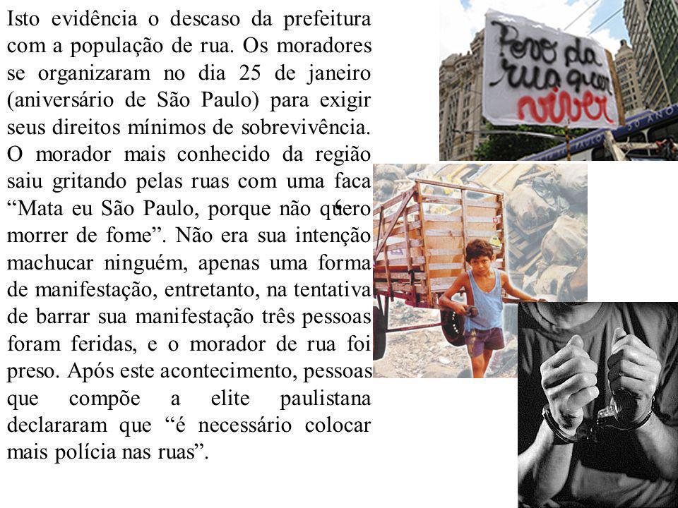 ' Isto evidência o descaso da prefeitura com a população de rua. Os moradores se organizaram no dia 25 de janeiro (aniversário de São Paulo) para exig