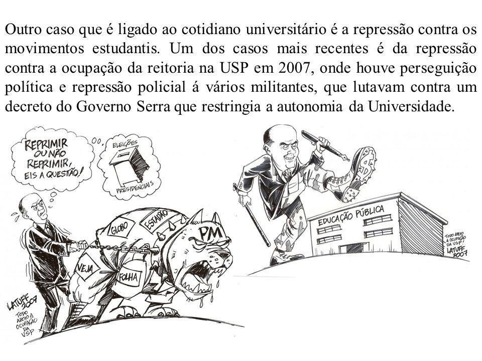 Outro caso que é ligado ao cotidiano universitário é a repressão contra os movimentos estudantis. Um dos casos mais recentes é da repressão contra a o