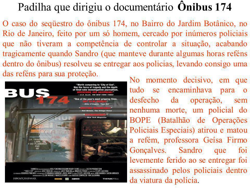 Padilha que dirigiu o documentário Ônibus 174 O caso do seqüestro do ônibus 174, no Bairro do Jardim Botânico, no Rio de Janeiro, feito por um só home