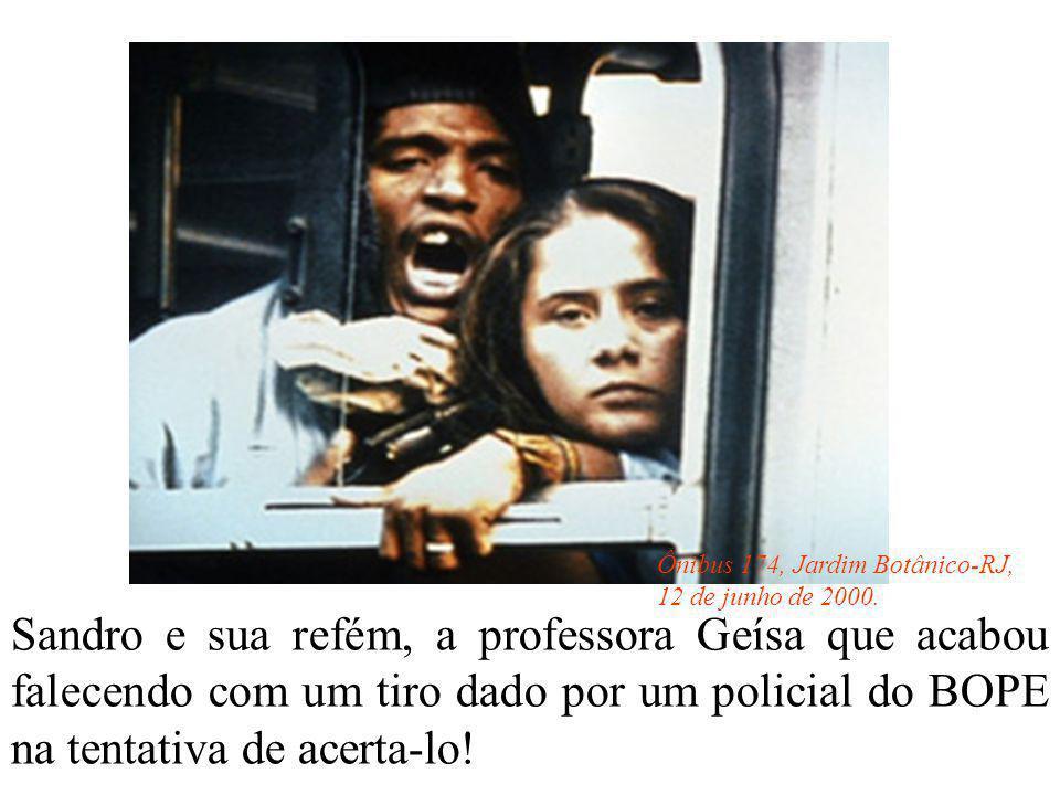 Sandro e sua refém, a professora Geísa que acabou falecendo com um tiro dado por um policial do BOPE na tentativa de acerta-lo! Ônibus 174, Jardim Bot