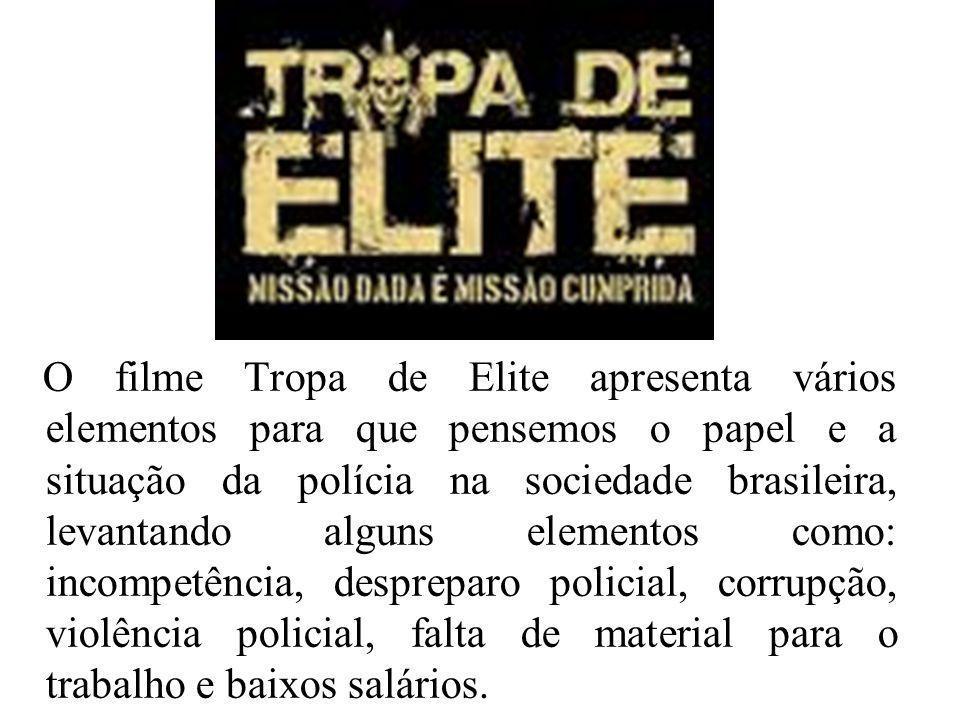 O filme Tropa de Elite apresenta vários elementos para que pensemos o papel e a situação da polícia na sociedade brasileira, levantando alguns element