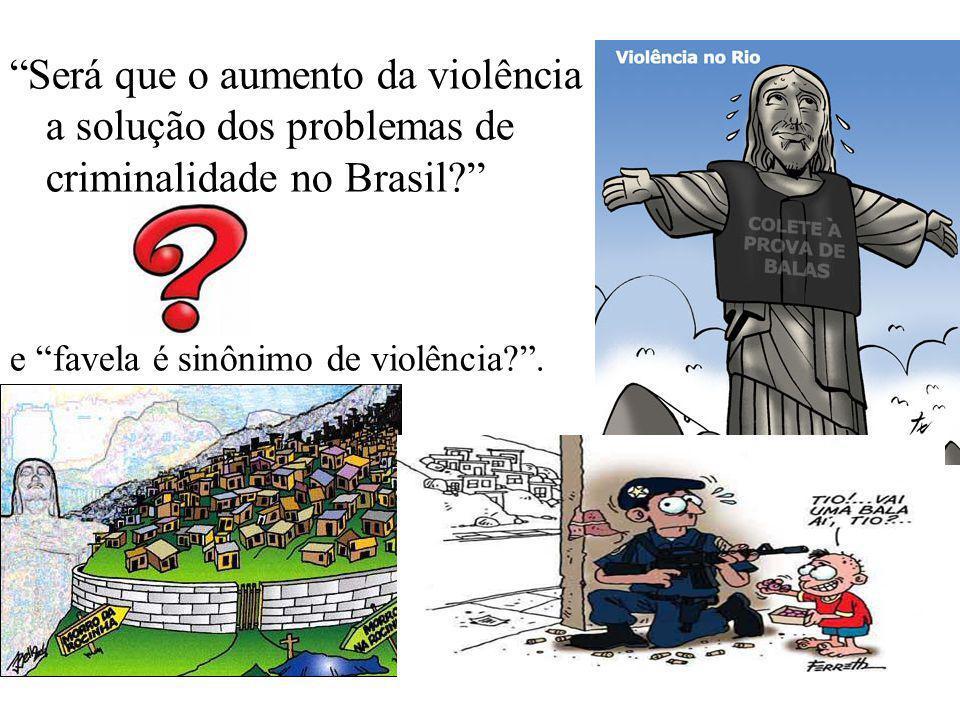 """""""Será que o aumento da violência é a solução dos problemas de criminalidade no Brasil?"""" e """"favela é sinônimo de violência?""""."""